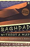Baghdad Without a Map and Other Misadventures in Arabia, Tony Horwitz, 0452267455