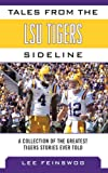 Tales from the LSU Tigers Sideline: A Collection of the Greatest Tigers Stories Ever Told (Tales from the Team)