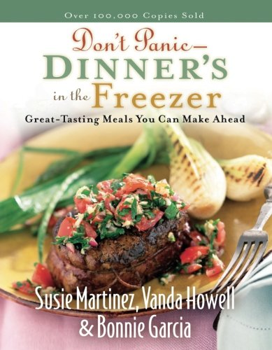 Don't Panic - Dinner's in the Freezer: Great-Tasting Meals You Can Make Ahead