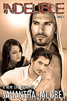 Indelible (A New Life Book 5) by [Jacobey, Samantha]