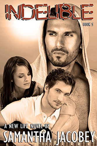 Book: Indelible - Book 5 of A New Life Series by Samantha Jacobey