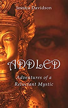 Addled: Adventures of a Reluctant Mystic by [Davidson, Jessica]