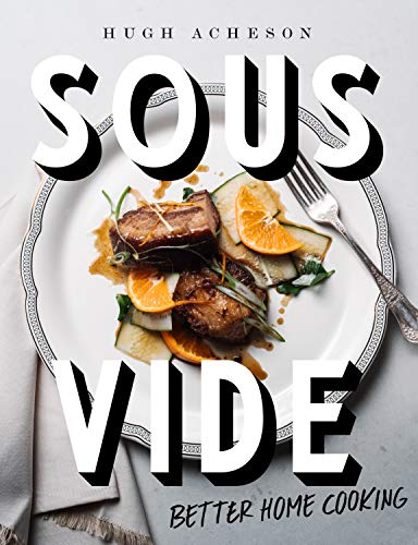 Sous Vide: Better Home Cooking by Hugh Acheson