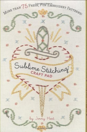 Sublime Stitching Embroidery (Sublime Stitching Craft Pad by Jenny Hart [09 June 2008])