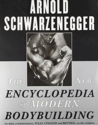 The New Encyclopedia Of Modern Bodybuilding Bible Fully Updated And Revised Unabridged