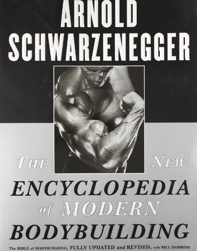The New Encyclopedia of Modern Bodybuilding : The Bible of Bodybuilding, Fully Updated and Revised (Best Way To Gain Muscle Fast)