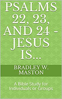 Psalms 22, 23, and 24 - Jesus Is...: A Bible Study for Individuals or Groups by [Maston, Bradley W.]