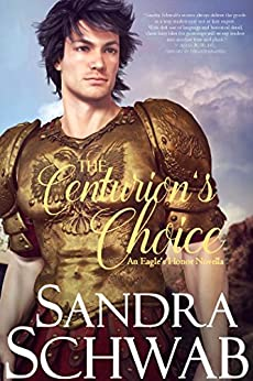 The Centurion's Choice: An Eagle's Honor Novella by [Schwab, Sandra]
