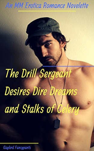 (The Drill Sergeant Desires Dire Dreams and Stalks of Celery: An MM Erotica Romance Novelette)
