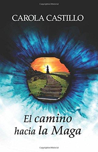 El camino hacia la Maga (Spanish Edition) [Carola Castillo] (Tapa Blanda)