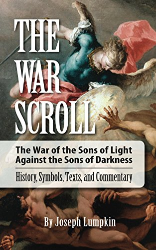 (The War Scroll; The War of the Sons of Light Against the Sons of Darkness; History, Symbols, Texts, and Commentary)