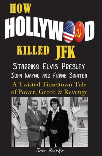 HOW HOLLYWOOD KILLED JFK - Starring Elvis Presley, John Wayne and Frank Sinatra - A Twisted Tinseltown Tale of Power, Greed & Revenge