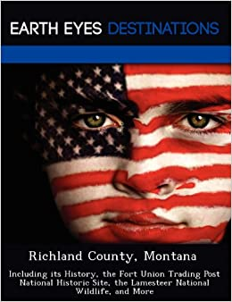 Book Richland County, Montana: Including its History, the Fort Union Trading Post National Historic Site, the Lamesteer National Wildlife, and More
