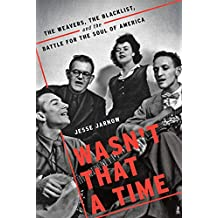 Wasn't That a Time: The Weavers, the Blacklist, and the Battle for the Soul of America