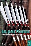 Das große Pfeilebuch für traditionelles Bogenschießen: Theorie und Praxis