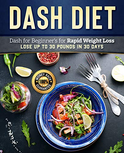 Dash Diet: Dash Diet for Beginners to Rapid Weight Loss: Lose Up to 30 Pounds in 30 Days (Dash Diet Cookbook, Dash Diet Weight Loss Solution, Dash Diet Recipes) by Lady Pannana