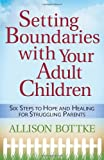 Setting Boundaries with Your Adult Children, Allison Bottke, 0736921354