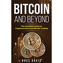 Bitcoin and Beyond: The Complete Guide to Cryptocurrency and Bitcoin Trading