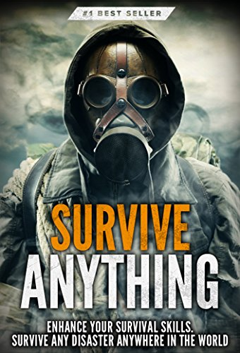 - Survival: Survive ANYTHING - The Ultimate Prepping and Survival Guide to Perfect Your Survival Skills and Survive ANY Disaster, ANYWHERE in the World!