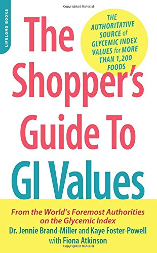 The Shopper's Guide to GI Values: The Authoritative Source of Glycemic Index Values for More Than 1,200 Foods (The New Glucose Revolution Series)