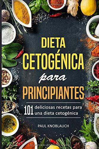 Dieta cetogénica para principiantes 101 deliciosas recetas para una dieta cetogénica  [Knoblauch, Paul] (Tapa Blanda)