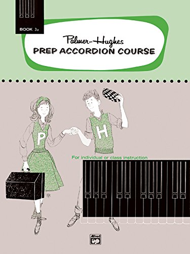 Palmer-Hughes Prep Accordion Course, Bk 3A: For Individual or Class Instruction (Palmer-Hughes Accordion Course) (Palmer Hughes Prep Accordion Course)