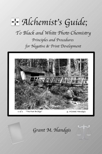 Book: Alchemist's Guide; to Black & White Photo Chemistry - Principles and Procedures for Negatve & Print Development by Grant Michael Handgis
