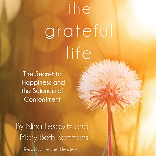 The Grateful Life: The Secret to Happiness and the Science of Contentment by Blackstone Audio, Inc.
