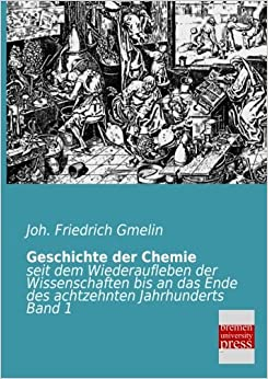 Geschichte der Chemie: seit dem Wiederaufleben der Wissenschaften bis an das Ende des achtzehnten Jahrhunderts Band 1