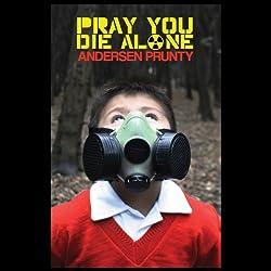 Pray You Die Alone: Horror Stories
