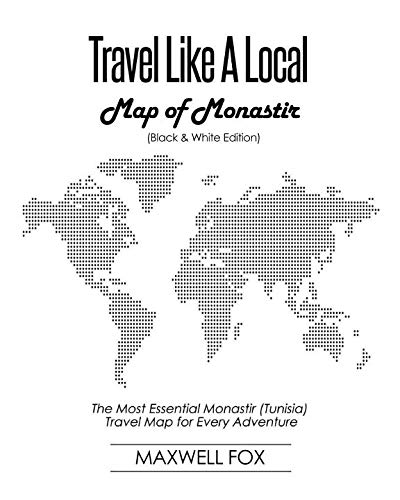 Travel Like a Local - Map of Monastir (Black and White Edition): The Most Essential Monastir (Tunisia) Travel Map for Every Adventure