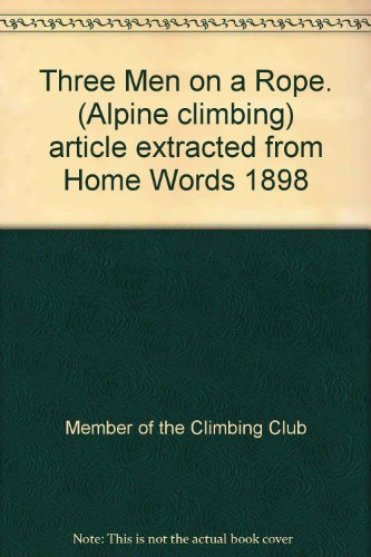 - Three Men on a Rope. (Alpine climbing) article extracted from Home Words 1898