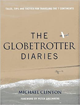Globetrotter Diaries: 300 Tales, Tips and Tactics for Traveling the 7 Continents