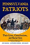 Pennsylvania Patriots: Their Lives, Contributions, and Burial Sites (Graves of Our Founders)