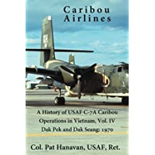 Caribou Airlines: A History of USAF C-7A Operations in Vietnam Vol. 4: Dak Pek and Dak Seang: 1970 (Volume 4)