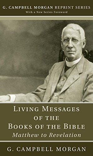 Living Messages of the Books of the Bible: Matthew to Revelation (G. Campbell Morgan Reprint)