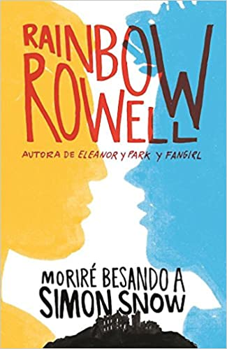 Amazon.com: Moriré besando a Simon Snow / Carry On (Spanish Edition) (9788420483948): Rainbow Rowell: Books