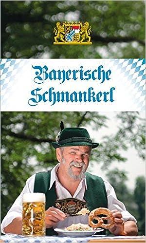 Bayerische Schmankerl: Die beliebtesten Rezepte aus der Original ...