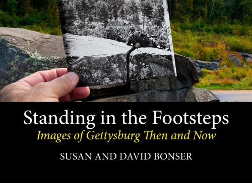 Standing in the Footsteps: Images of Gettysburg Then and Now