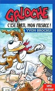 Galoche c'est parti, mon frisbee! par Yvon Brochu