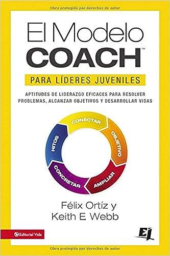 El MODELO COACH para Líderes Juveniles Especialidades Juveniles: Amazon.es: Felix Ortiz, Keith E. Webb: Libros