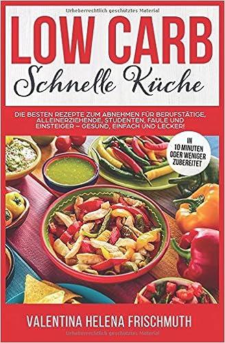 Low Carb Schnelle Küche: Die besten Rezepte zum Abnehmen für ...
