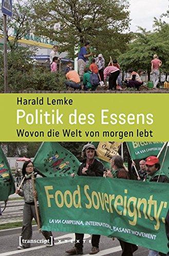 Politik des Essens: Wovon die Welt von morgen lebt (X-Texte zu Kultur und Gesellschaft)