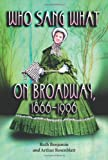 Who Sang What on Broadway, 1866-1996, Ruth Benjamin and Arthur Rosenblatt, 0786415061
