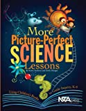 More Picture-Perfect Science Lessons : Using Children's Books to Guide Inquiry, K-4, Ansberry, Karen and Morgan, Emily, 1933531126