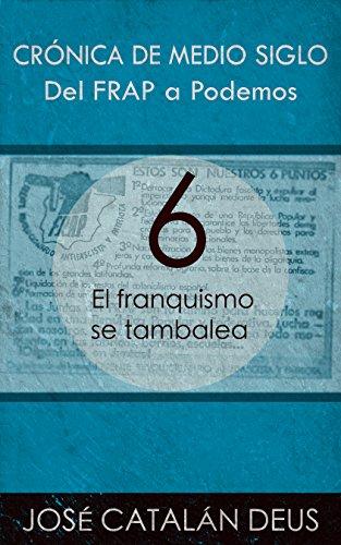 El franquismo se tambalea (Del FRAP a Podemos. Crónica de medio siglo nº 6