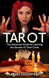 Tarot: The Advanced Guide for Learning the Secrets of Tarot Cards (Free Bonus Included!) (Tarot Cards, Tarot Reading, Tarot New, Fortune Telling, Medium, Clairvoyance, Empathy Book 2)