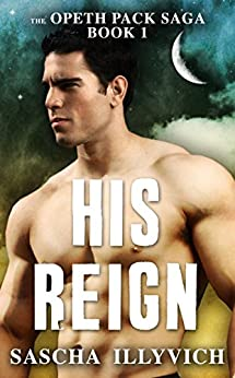 His Reign (The Opeth Pack Saga Book 1) by [Illyvich, Sascha]