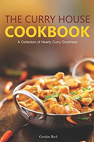 The Curry House Cookbook: A Collection of Hearty Curry Goodness (Jamaican Bible)