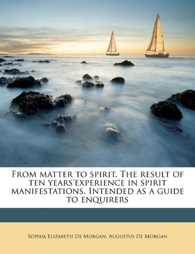 From matter to spirit. The result of ten years'experience in spirit manifestations. Intended as a guide to enquirers PDF
